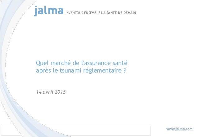 Quel marché de l'assurance santé après le tsunami réglementaire ? INVENTONS ENSEMBLE LA SANTÉ DE DEMAIN Quel marché de l'a...