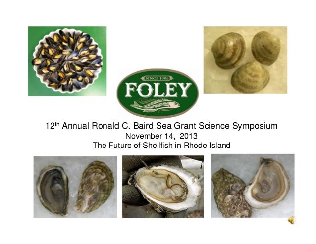 12th Annual Ronald C. Baird Sea Grant Science Symposium November 14, 2013 The Future of Shellfish in Rhode Island