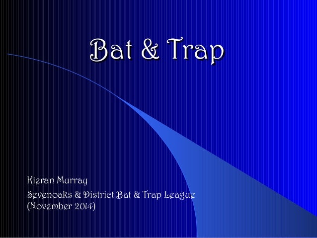 Bat & TrapBat & Trap Kieran Murray Sevenoaks & District Bat & Trap League (November 2014)