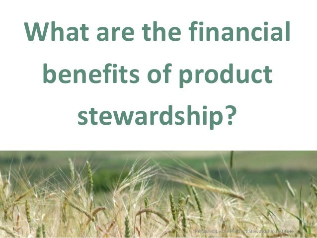 What are the financial benefits of product stewardship? Prepared by the Product Stewardship Institute