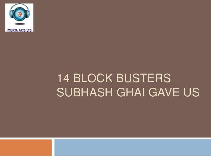 14 BLOCK BUSTERSSUBHASH GHAI GAVE US