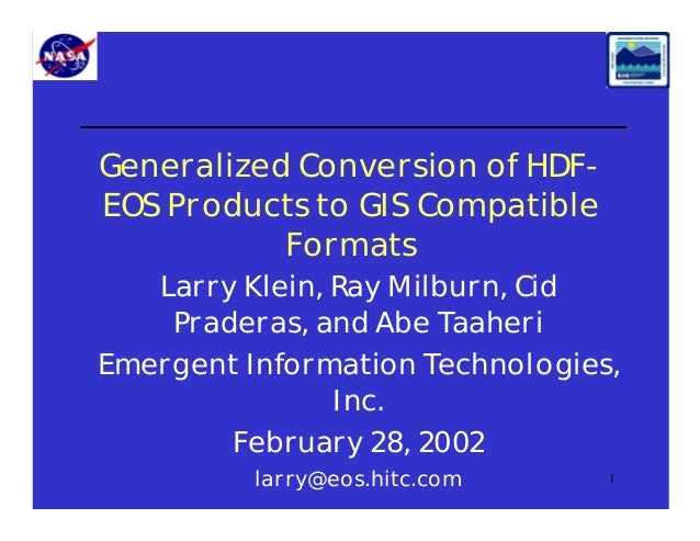 Generalized Conversion of HDFEOS Products to GIS Compatible Formats Larry Klein, Ray Milburn, Cid Praderas, and Abe Taaher...