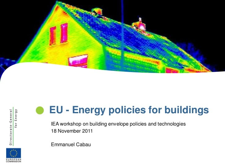    EU - Energy policies for buildings    IEA workshop on building envelope policies and technologies    18 November 2011 ...