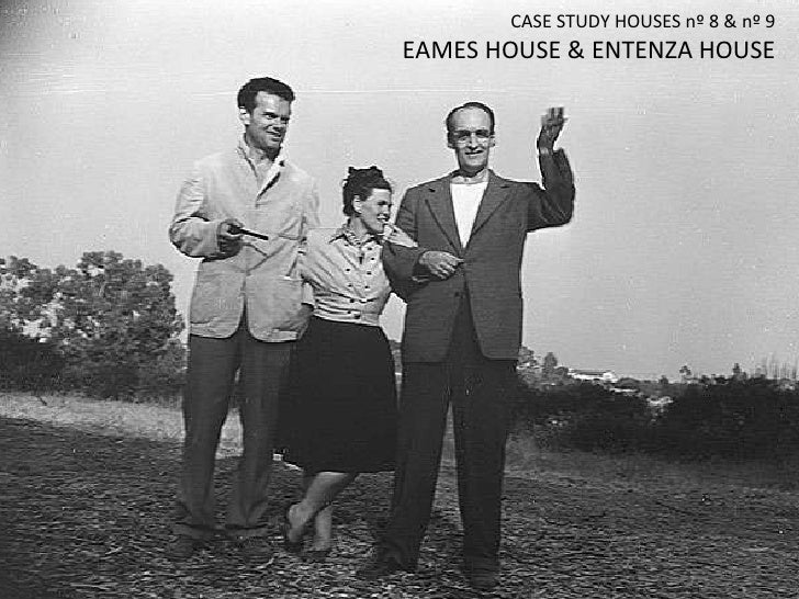 CASE STUDY HOUSES nº 8 & nº 9 EAMES HOUSE & ENTENZA HOUSE