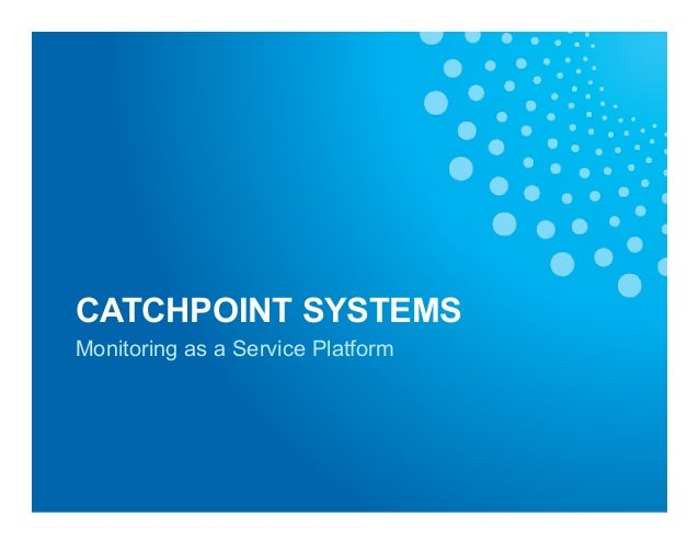 CATCHPOINT SYSTEMSMonitoring as a Service Platform