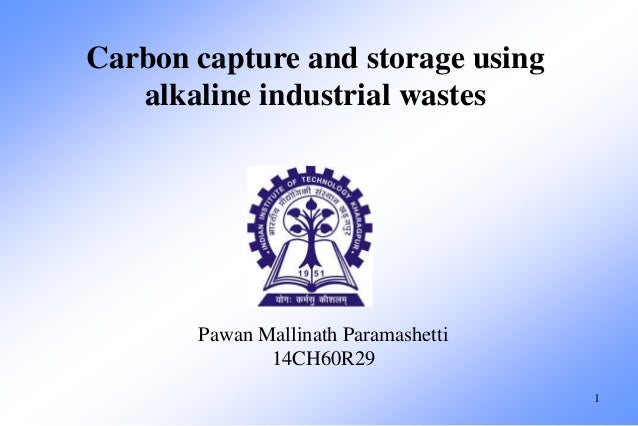 Carbon capture and storage using  alkaline industrial wastes  Pawan Mallinath Paramashetti  14CH60R29  1