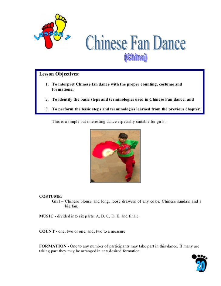 Lesson Objectives:   1. To interpret Chinese fan dance with the proper counting, costume and      formations;   2. To iden...