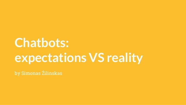 Chatbots: expectations VS reality by Simonas Žilinskas