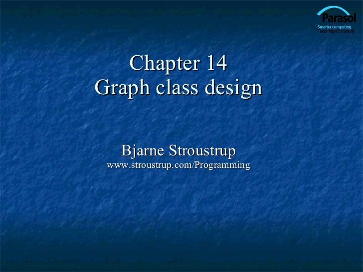 Chapter 14 Graph class design Bjarne Stroustrup www.stroustrup.com/Programming