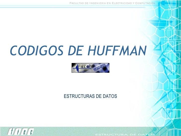 CODIGOS DE HUFFMAN ESTRUCTURAS DE DATOS