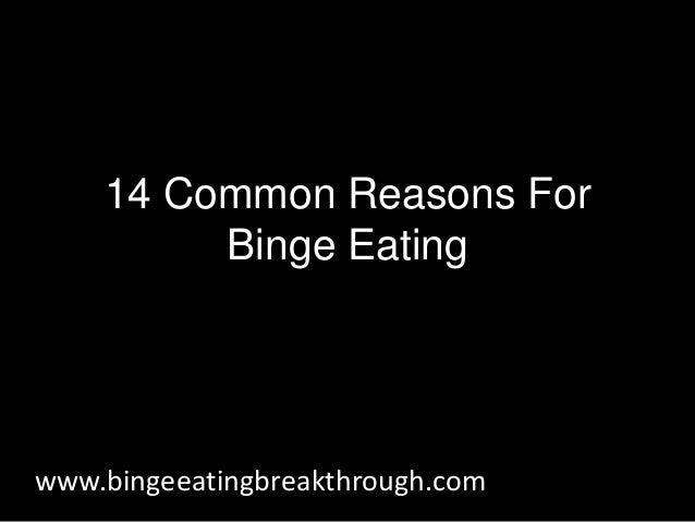 14 Common Reasons For Binge Eating www.bingeeatingbreakthrough.com