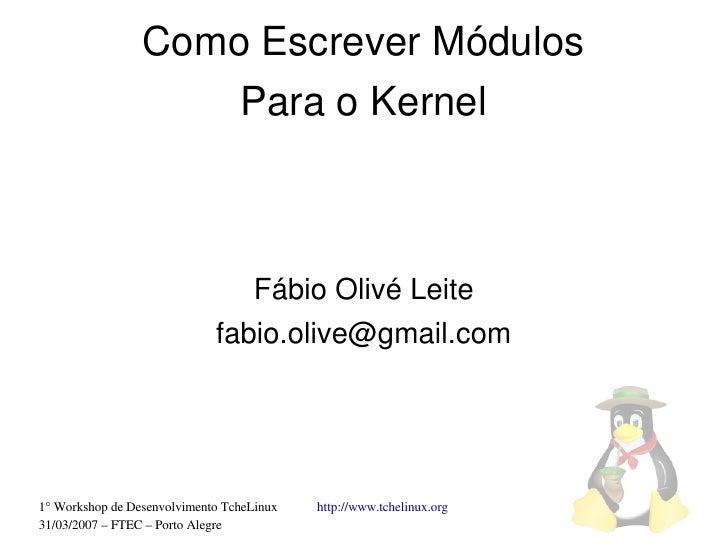 ComoEscreverMódulos                      ParaoKernel                                    FábioOlivéLeite             ...