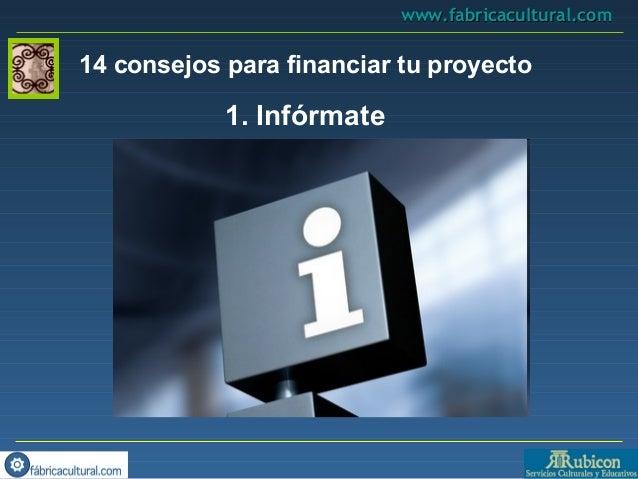 14 consejos para financiar tu proyecto1. Infórmatewww.fabricacultural.comwww.fabricacultural.com