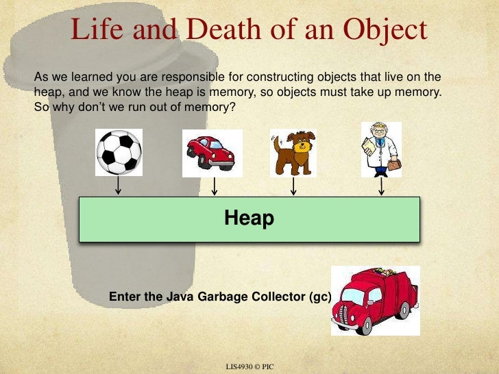 Life and Death of an Object<br />LIS4930 © PIC<br />As we learned you are responsible for constructing objects that live o...