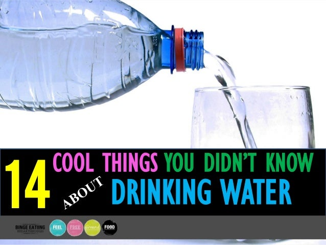 COOL THINGS YOU DIDN'T KNOW 14 DRINKING WATER