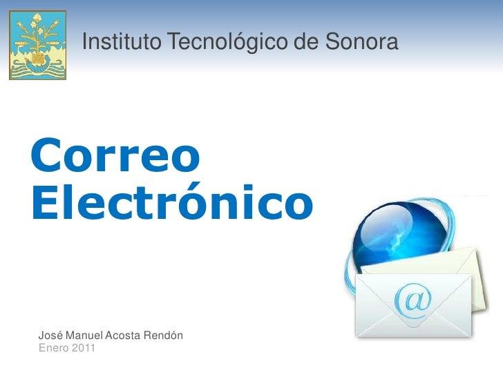 Instituto Tecnológico de Sonora     Correo Electrónico  José Manuel Acosta Rendón Enero 2011