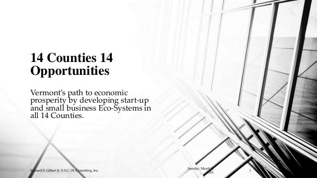 Vermont's path to economic prosperity by developing start-up and small business Eco-Systems in all 14 Counties. 14 Countie...