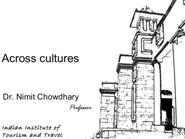 1 Tour Guiding Series Across cultures Dr. Nimit Chowdhary Professor Indian Institute of Tourism and Travel