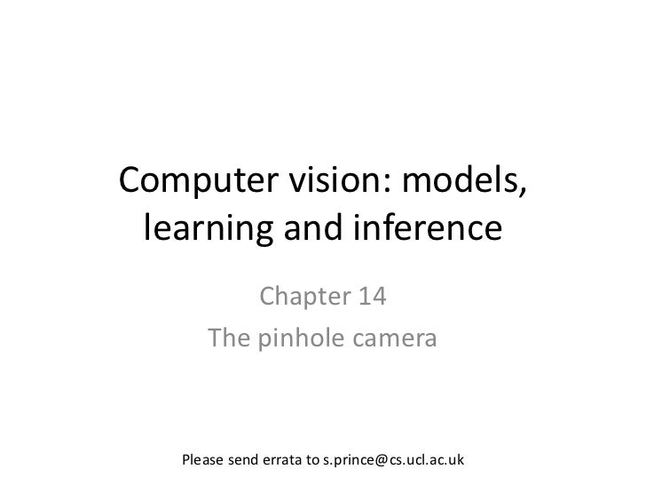 Computer vision: models, learning and inference          Chapter 14      The pinhole camera   Please send errata to s.prin...