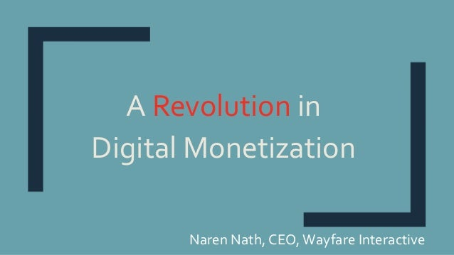 A Revolution in Digital Monetization Naren Nath, CEO,Wayfare Interactive