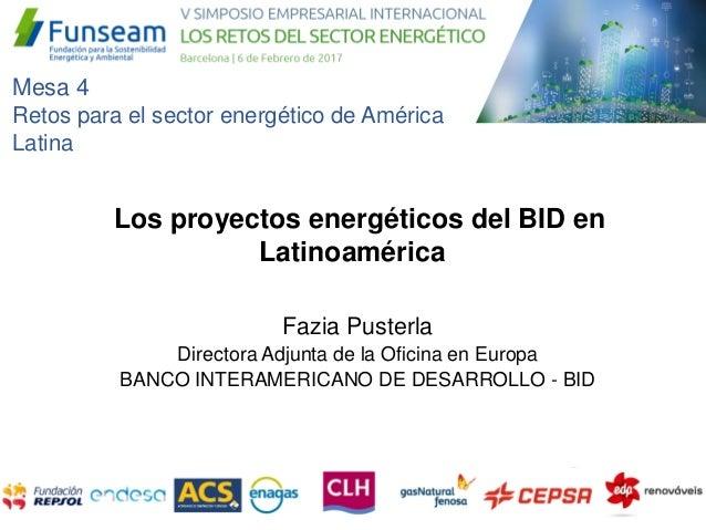 Fazia Pusterla Directora Adjunta de la Oficina en Europa BANCO INTERAMERICANO DE DESARROLLO - BID Los proyectos energético...