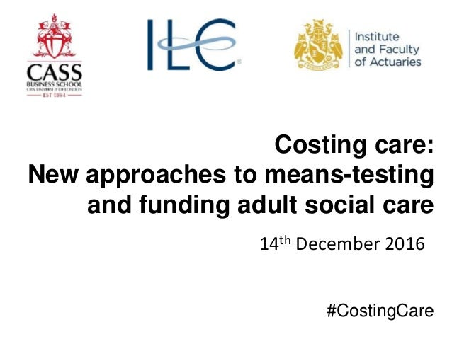 Costing care: New approaches to means-testing and funding adult social care 14th December 2016 #CostingCare