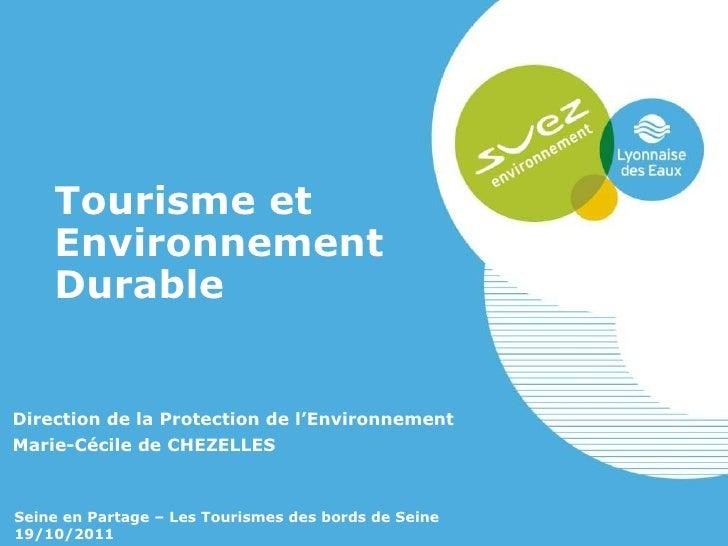 Tourisme et Environnement Durable Direction de la Protection de l'Environnement Marie-Cécile de CHEZELLES Seine en Partage...