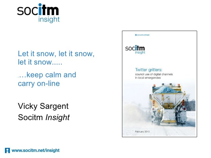 Let it snow, let it snow, let it snow.....   . …keep calm and  carry on-line  Vicky Sargent Socitm  Insight