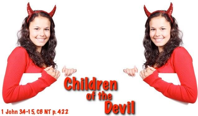 Children                           of the1 John 3. - CB NT p. 422        4 15,                  Devil