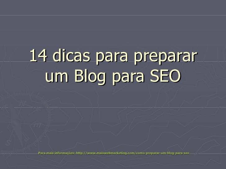 14 dicas para preparar um Blog para SEO Para mais informações: http://www.maiswebmarketing.com/como-preparar-um-blog-para-...