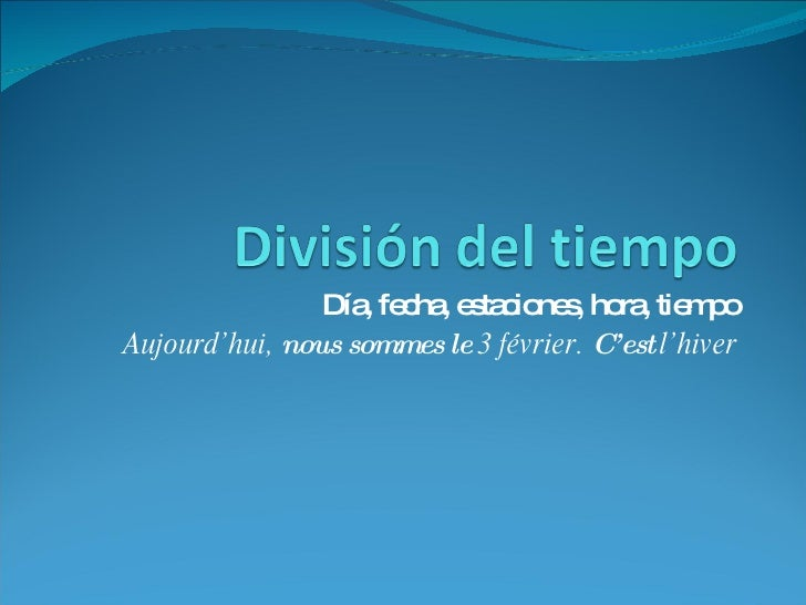Día, fecha, estaciones, hora, tiempo Aujourd'hui,  nous sommes le  3 février.  C'est  l'hiver