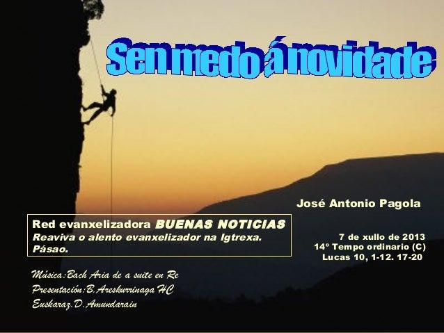 7 de xullo de 2013 14º Tempo ordinario (C) Lucas 10, 1-12. 17-20 Red evanxelizadora BUENAS NOTICIAS Reaviva o alento evanx...