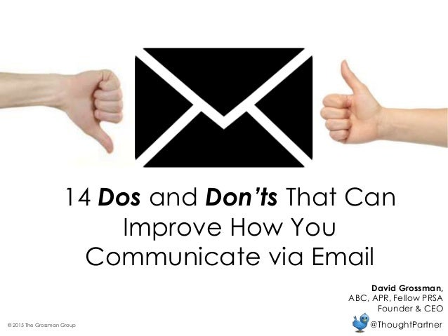 14 Dos and Don'ts That Can Improve How You Communicate via Email David Grossman, ABC, APR, Fellow PRSA Founder & CEO @Thou...