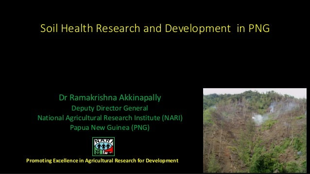Soil Health Research and Development in PNG Dr Ramakrishna Akkinapally Deputy Director General National Agricultural Resea...
