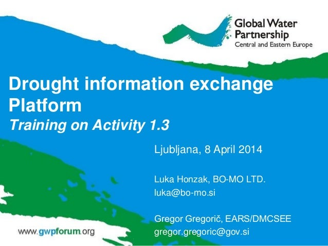 Drought information exchange Platform Training on Activity 1.3 Ljubljana, 8 April 2014 Luka Honzak, BO-MO LTD. luka@bo-mo....