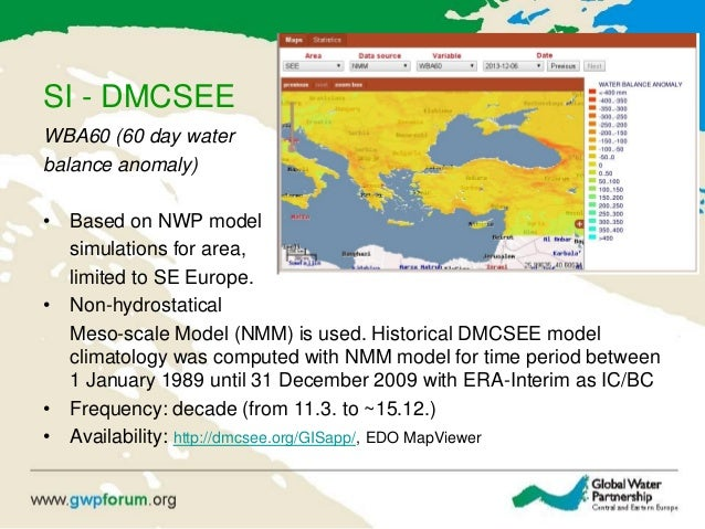 SI - DMCSEE WBA60 (60 day water balance anomaly) • Based on NWP model simulations for area, limited to SE Europe. • Non-hy...