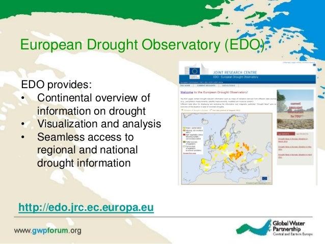 European Drought Observatory (EDO) http://edo.jrc.ec.europa.eu EDO provides: • Continental overview of information on drou...
