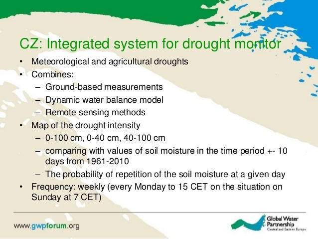 CZ: Integrated system for drought monitor • Meteorological and agricultural droughts • Combines: – Ground-based measuremen...
