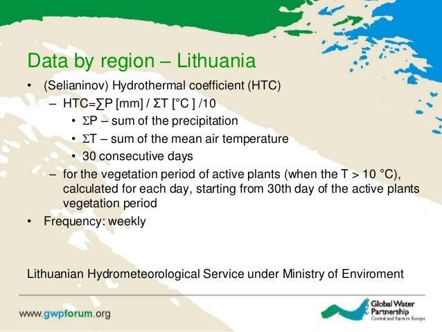 Data by region – Lithuania • (Selianinov) Hydrothermal coefficient (HTC) – HTC=∑P [mm] / ΣT [°C ] /10 • P – sum of the pr...