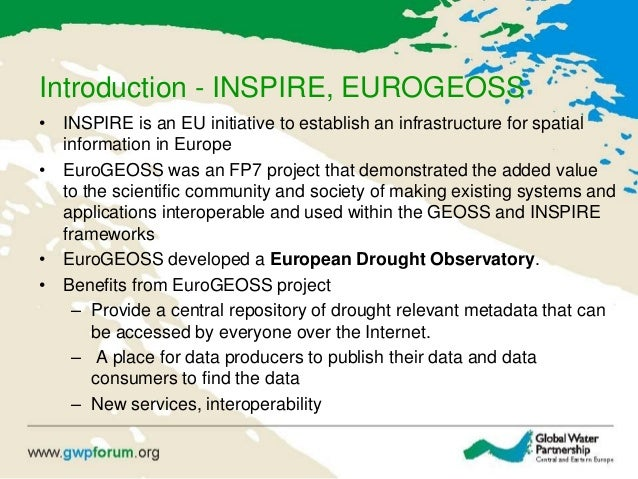Introduction - INSPIRE, EUROGEOSS • INSPIRE is an EU initiative to establish an infrastructure for spatial information in ...