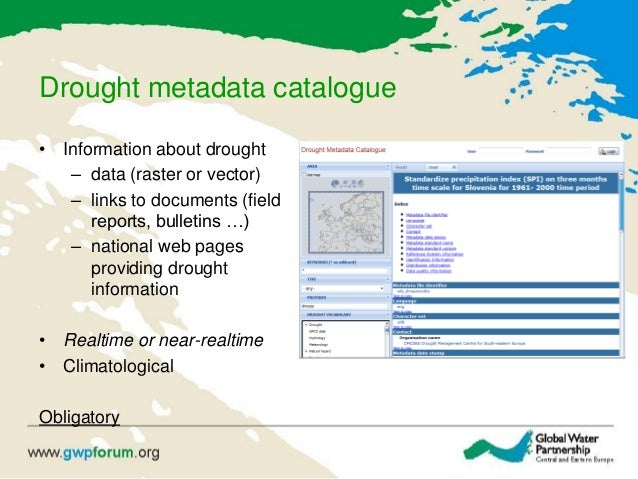Drought metadata catalogue • Information about drought – data (raster or vector) – links to documents (field reports, bull...