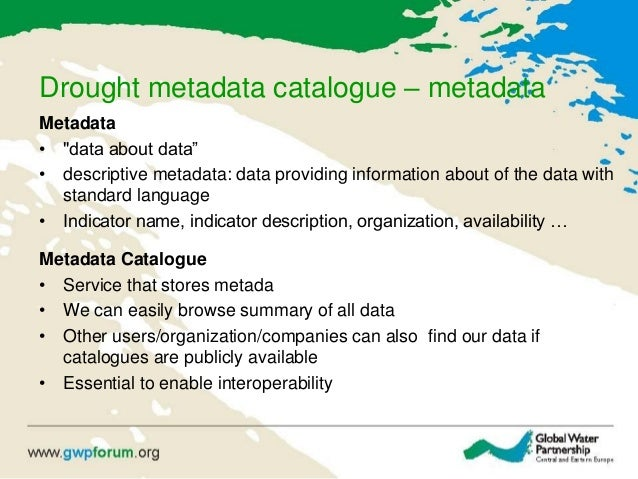 "Drought metadata catalogue – metadata Metadata • ""data about data"" • descriptive metadata: data providing information abou..."