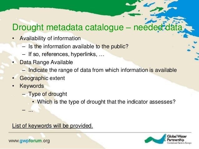 Drought metadata catalogue – needed data • Availability of information – Is the information available to the public? – If ...