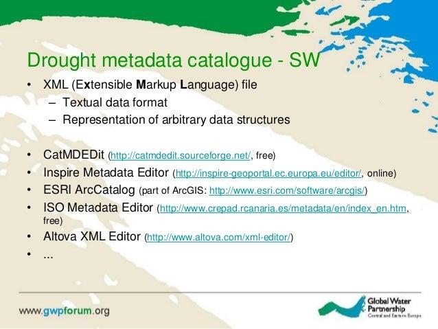 Drought metadata catalogue - SW • XML (Extensible Markup Language) file – Textual data format – Representation of arbitrar...