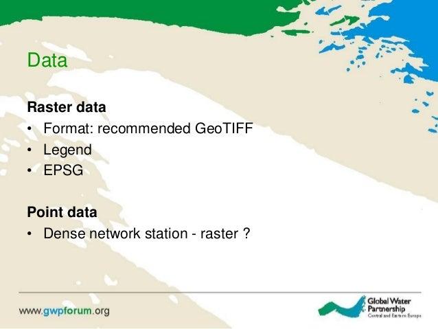 Data Raster data • Format: recommended GeoTIFF • Legend • EPSG Point data • Dense network station - raster ?