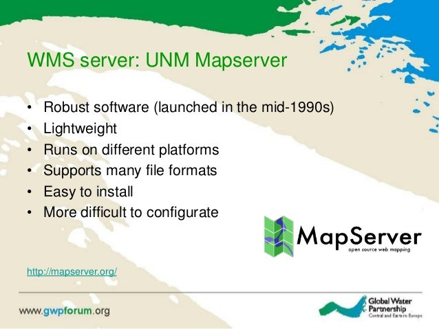 WMS server: UNM Mapserver • Robust software (launched in the mid-1990s) • Lightweight • Runs on different platforms • Supp...