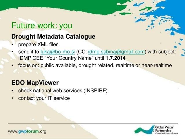 Future work: you Drought Metadata Catalogue • prepare XML files • send it to luka@bo-mo.si (CC: idmp.sabina@gmail.com) wit...