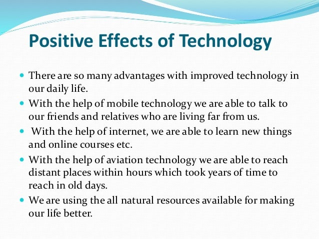 the positive and negative impacts of technology on our society Technology has both negative and positive effects on our lives and society in this article, we'll talk about the positive effects of technology.