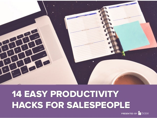 Base CRM 14 EASY PRODUCTIVITY HACKS FOR SALESPEOPLE PRESENTED BY