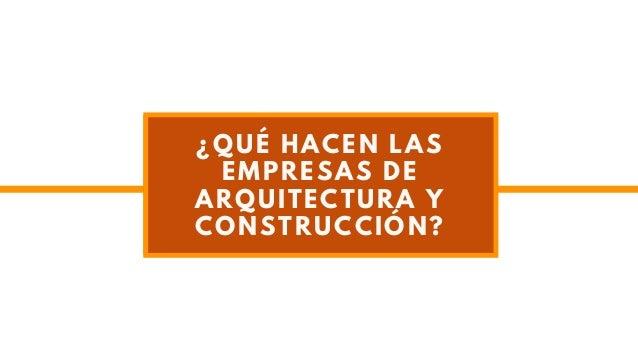 �QU� HACEN LAS EMPRESAS DE ARQUITECTURA Y CONSTRUCCI�N?